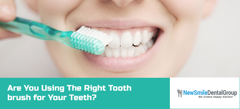 Are You Using The Right Tooth brush for Your Teeth