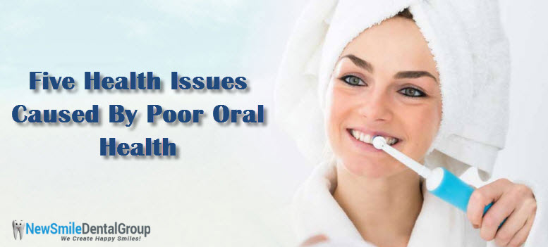 Five Health Issues Caused By Poor Oral Health